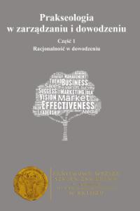 """Prakseologia wzarządzaniu idowodzeniu ,,Racjonalność wdowodzeniu"""", cz.1"""
