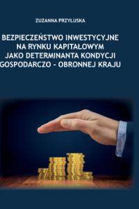 Bezpieczeństwo inwestycyjne narynku kapitałowym jako determinanta kondycji gospodarczo – obronnej kraju
