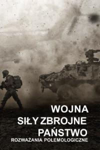 Wojna. Siły zbrojne. Państwo. Rozważania polemologiczne